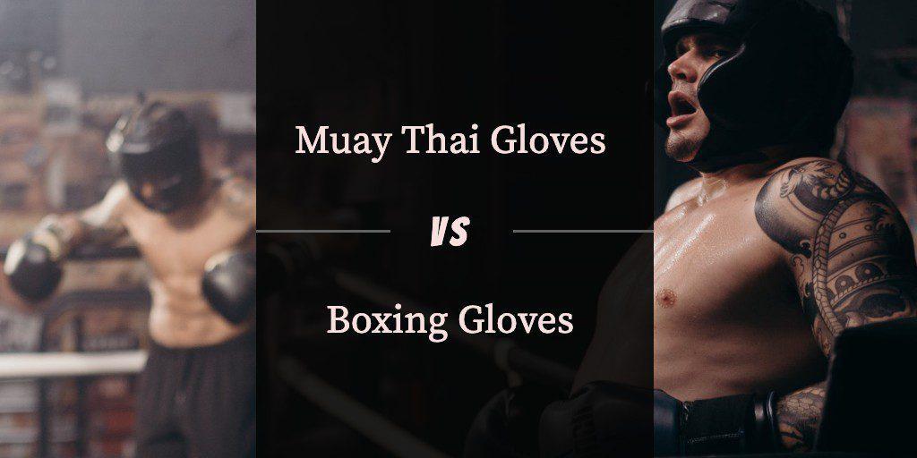Muay Thai Gloves vs Boxing Gloves